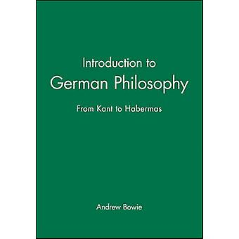 Introduction to German Philosophy From Kant to Habermas by Bowie & Andrew