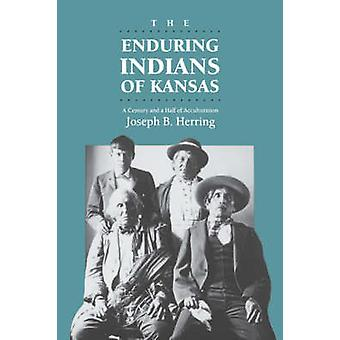 The Enduring Indians of Kansas - Century and a Half of Acculturation (