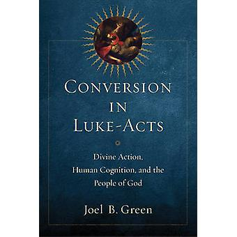 Conversion in Luke-Acts - Divine Action - Human Cognition - and the Pe