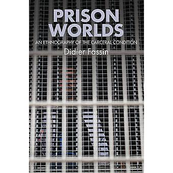 Prison Worlds - An Ethnography of the Carceral Condition by Didier Fas