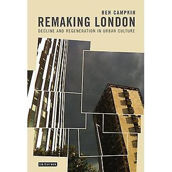 Omforming London - nedgang og fornyelse i Urban kultur av Ben Cam
