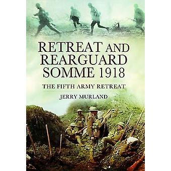 Rückzug und Nachhut - Somme 1918 - die fünfte Armee Rückzug von Jerry M