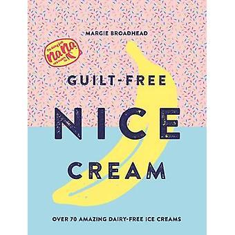 Guilt-Free Nice Cream - Over 70 Amazing Dairy-Free Ice Creams by Margi