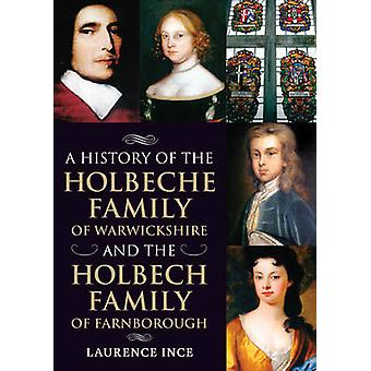 A History of the Holbeche Family of Warwickshire and the Holbech Fami