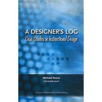 A Designer's Log - Case Studies in Instructional Design by Michael Pow