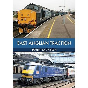 East Anglian Traction by John Jackson - 9781445672946 Book