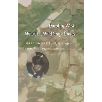 Where the Wild Grape Grows - Selected Writings - 1930-1950 by Dorothy