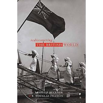 Redécouvrir le monde britannique de Phillip A. Buckner - Bettina Bradb