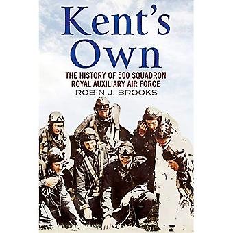 Kent's Own: The History of No. 500 Squadron Royal Auxiliary Air Force