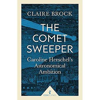 The Comet Sweeper (Icon Science): Caroline Herschel's Astronomical Ambition