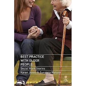 Best Practice with Older People Social Work Stories by Jones & Karen