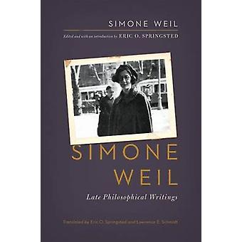 Simone Weil Late Philosophical Writings by Weil & Simone