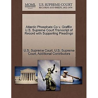 Atlantic Phosphate Co v. Grafflin U.S. Supreme Court Transcript of Record with Supporting Pleadings by U.S. Supreme Court