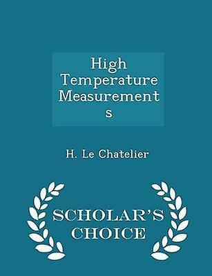 High Temperature Measurements  Scholars Choice Edition by Chatelier & H. Le
