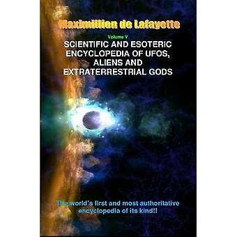 Scientific and Esoteric Encyclopedia of UFOs Aliens and Extraterrestrial Gods by De Lafayette & Maximillien