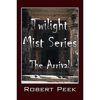 Twilight Mist Series The Arrival by Peek & Robert