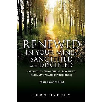 FÖRNYAS i ditt sinne HELGADE och DISCIPLED av OVERBY & JORN