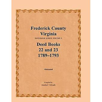 Frederick County Virginia Deed Book Series Volume 9 Deed Books 22 and 23 17891793 by Gilreath & Amelia C.