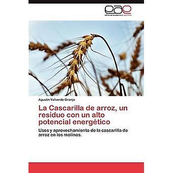 La Cascarilla de Arroz Un Residuo Con Un Alto Potencial Energetico by Valverde Granja & Agust N.