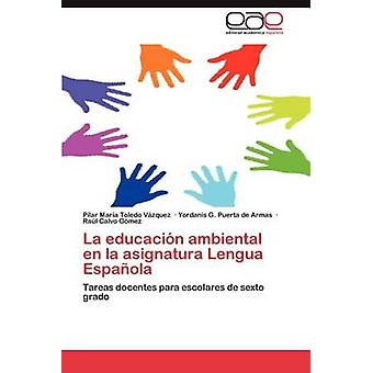 La Educación Ambiental nl La Asignatura Lengua Espanola door Toledo V. Zquez & Pilar Mar
