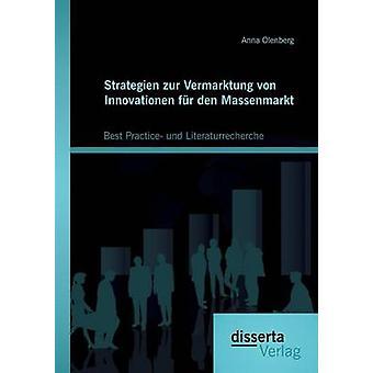 Strategien zur Vermarktung von Innovationen fr den Massenmarkt Best Practice und Literaturrecherche by Olenberg & Anna