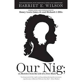 Our Nig; Or - Sketches from the Life of a Free Black by Harriet E Wil