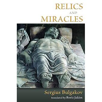 Relics and Miracles - Two Essays by Sergius Bulgakov - 9780802865311 B