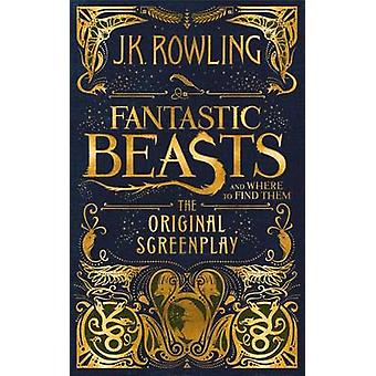 Fantastic Beasts and Where to Find Them - The Original Screenplay by J