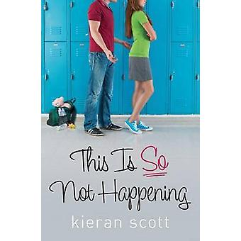 This Is So Not Happening by Kieran Scott - 9781416999553 Book