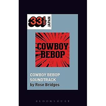 Yoko Kanno's Cowboy Bebop Soundtrack by Rose Bridges - 9781501325854