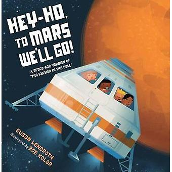 Hey-Ho - To Mars We'll Go! by Susan Lendroth - 9781580897440 Book