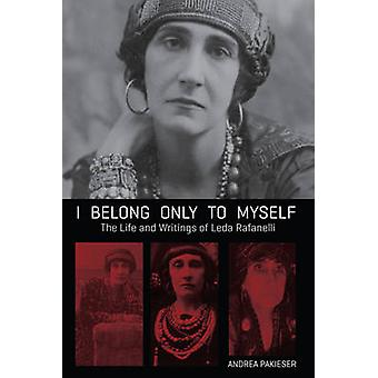 I Belong Only to Myself - The Life and Writings of Leda Rafanelli by L