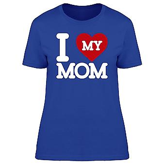 I Love My Mom Quote Tee Women's -Image by Shutterstock