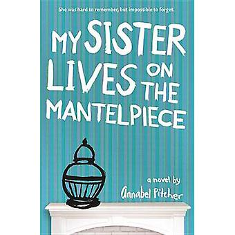 My Sister Lives on the Mantelpiece by Annabel Pitcher - 9780316176897