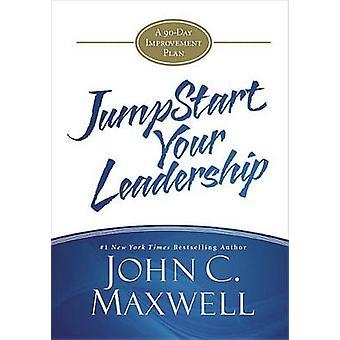 Jumpstart Your Leadership - A 90-Day Improvement Plan by John C Maxwel