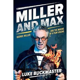 Miller en Max George Miller en het maken van een film legende door Luke Buckmaster