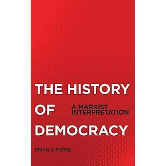 The History Of Democracy A Marxist Interpretation by Roper & Brian S.