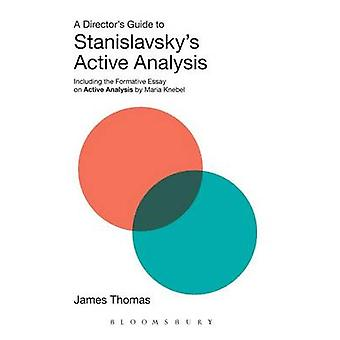 A Directors Guide to Stanislavskys Active Analysis by Thomas & James