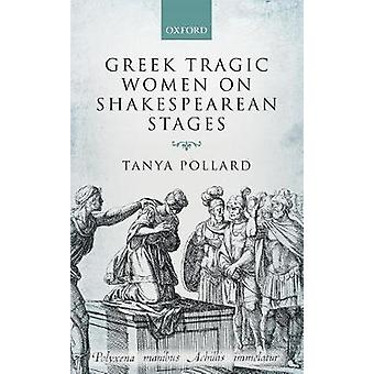 Greek Tragic Women on Shakespearean Stages by Pollard & Tanya Professor & English Department & Brooklyn College and the Graduate Center & City University of New York