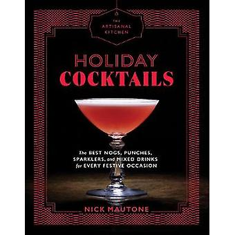 The Artisanal Kitchen Holiday Cocktails by Nick Mautone