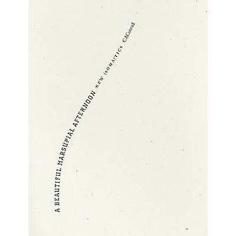 A Beautiful Marsupial Afternoon - New (Soma)tics by CAConrad - 9781933