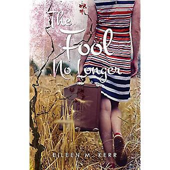 The Fool No Longer by Eileen M. Kerr - 9781787100893 Book