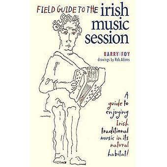Field Guide to the Irish Music Session by Foy & Barry