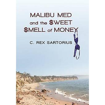 Malibu Med and the Sweet Smell of Money by Sartorius & C. Rex