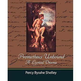 Prometheus Unbound A Lyrical Drama de Percy Bysshe Shelley et Bysshe Shelley