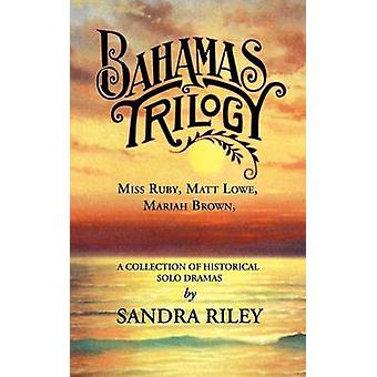 Bahamas Trilogy Miss Ruby Matt Lowe Mariah Brown a Collection of Historical Solo Dramas by Riley & Sandra