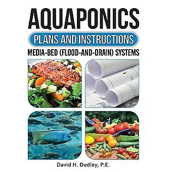 Aquaponics Plans and Instructions MediaBed FloodandDrain Systems by Dudley & P.E. David H
