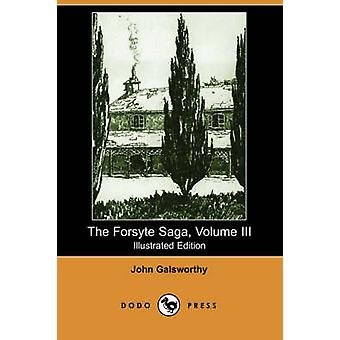 The Forsyte Saga Volume III Illustrated Edition Dodo Press by Galsworthy & John & Sir