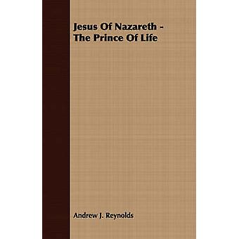 Jesus Of Nazareth  The Prince Of Life by Reynolds & Andrew J.