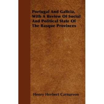 Portugal And Galicia With A Review Of Social And Political State Of The Basque Provinces by Carnarvon & Henry Herbert